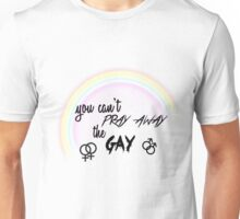 You can't pray away the gay Unisex T-Shirt