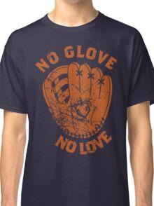 No Glove, No Love Classic T-Shirt