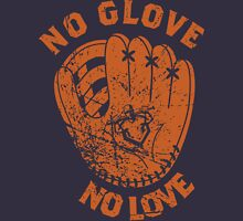 No Glove, No Love Unisex T-Shirt