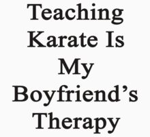Teaching Karate Is My Boyfriend's Therapy by supernova23