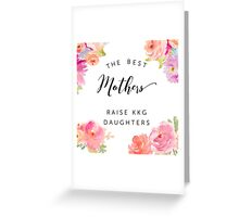 the best mothers raise kkg daughters Greeting Card