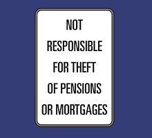 not responsible for theft of pensions Unisex T-Shirt