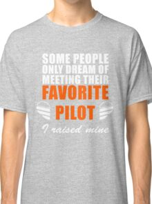 Some People Only Dream Of Meeting Their Favorite Pilot, I Raised Mine Classic T-Shirt