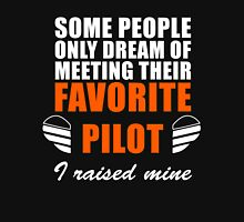 Some People Only Dream Of Meeting Their Favorite Pilot, I Raised Mine Unisex T-Shirt