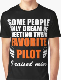 Some People Only Dream Of Meeting Their Favorite Pilot, I Raised Mine Graphic T-Shirt