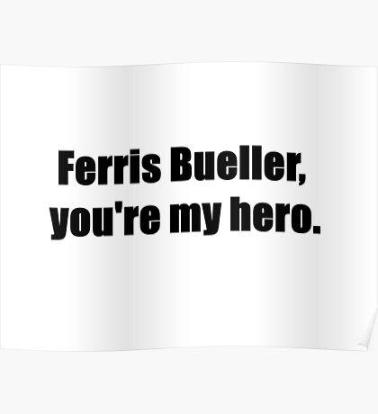 Ferris Bueller, You're My Hero. Poster