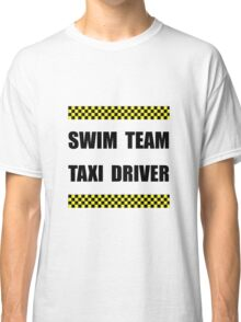 Swim Team Taxi Driver Classic T-Shirt
