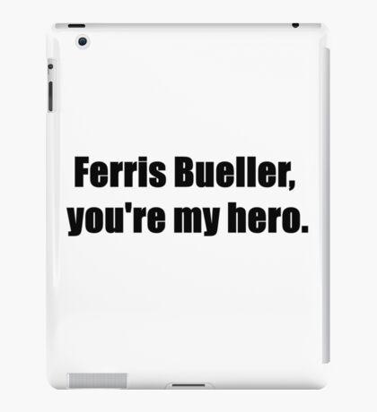 Ferris Bueller, You're My Hero. iPad Case/Skin