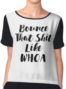 Bounce That Sh!t - Scripty Edition Chiffon Top