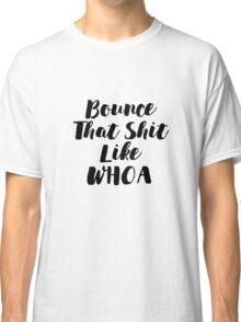 Bounce That Sh!t - Scripty Edition Classic T-Shirt