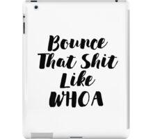 Bounce That Sh!t - Scripty Edition iPad Case/Skin
