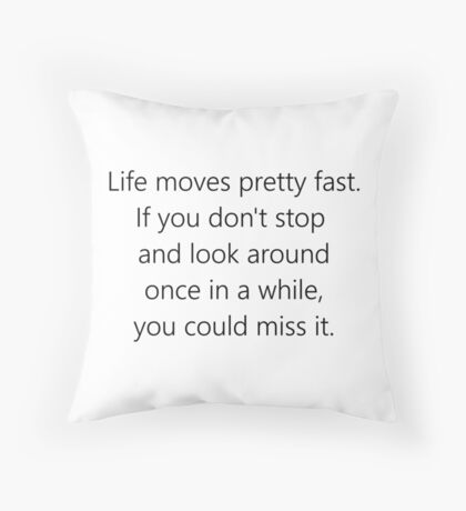 Life Moves Pretty Fast Throw Pillow