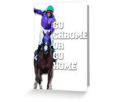 Go Chrome or Go Home Greeting Card