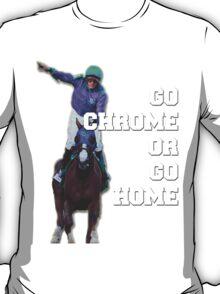 Go Chrome or Go Home T-Shirt