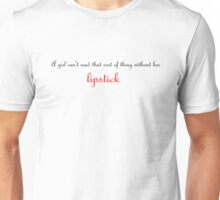 A Girl Needs Lipstick Unisex T-Shirt