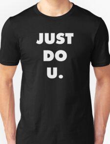 Just Do U (White Font) T-Shirt