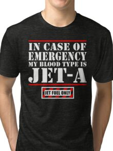 In Case Of Emergency My Blood Type Is Jet A, Jet Fuel Only Tri-blend T-Shirt