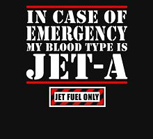In Case Of Emergency My Blood Type Is Jet A, Jet Fuel Only Unisex T-Shirt