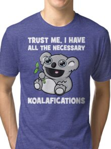 Trust Me, I Have All The Necessary Koalafications Tri-blend T-Shirt