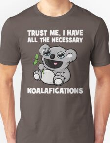 Trust Me, I Have All The Necessary Koalafications T-Shirt