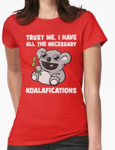 Trust Me, I Have All The Necessary Koalafications Womens Fitted T-Shirt