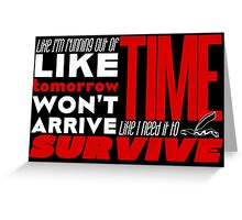 Write Like You're Running Out of Time (white on black) Greeting Card