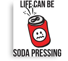 Life Can Be Soda Pressing Canvas Print