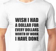 Dollars Worth Of Work Unisex T-Shirt
