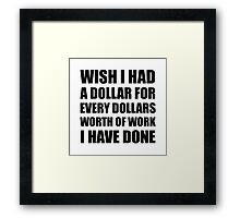 Dollars Worth Of Work Framed Print