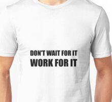 Dont Wait Work For It Unisex T-Shirt