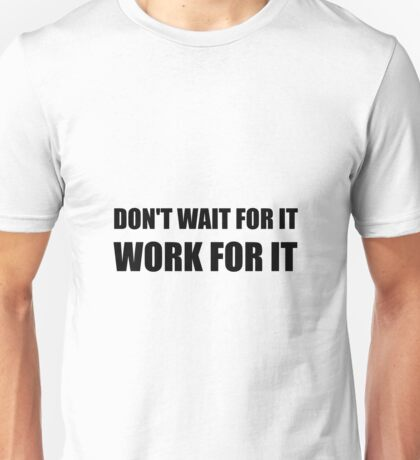 Dont Wait Work For It Unisex T-Shirt