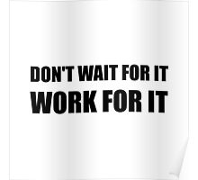 Dont Wait Work For It Poster