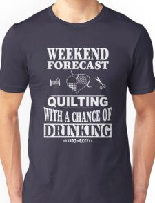 Weekend Forecast: Quilting With A Chance Of Drinking Unisex T-Shirt