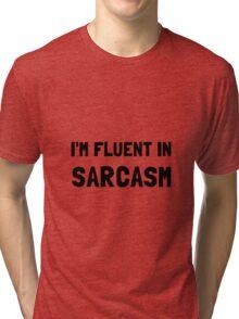 Fluent In Sarcasm Tri-blend T-Shirt