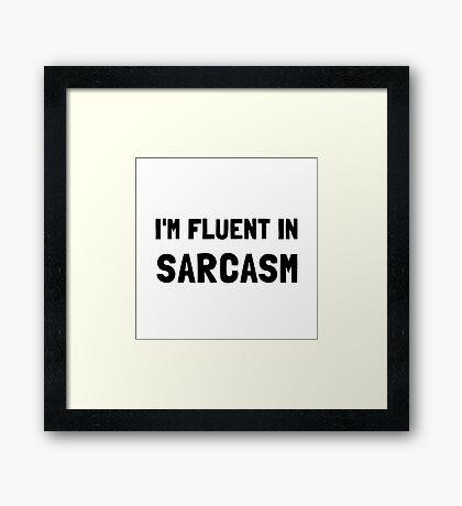 Fluent In Sarcasm Framed Print