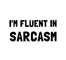 Fluent In Sarcasm Photographic Print