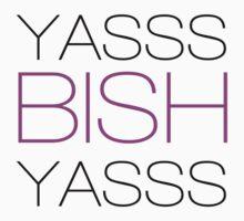 YASSS BISH YASSS by fetavla