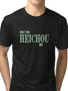 Don't You Heichou Me! Tri-blend T-Shirt