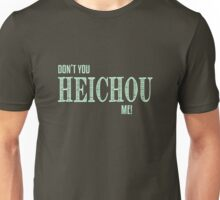 Don't You Heichou Me! Unisex T-Shirt