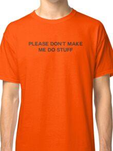 Don't Make Me Do Stuff Classic T-Shirt