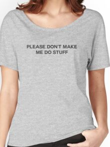 Don't Make Me Do Stuff Women's Relaxed Fit T-Shirt