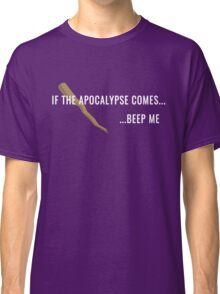 If the Apocalypse Comes...Beep Me Classic T-Shirt
