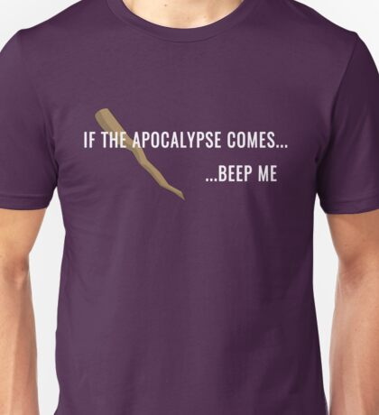 If the Apocalypse Comes...Beep Me Unisex T-Shirt
