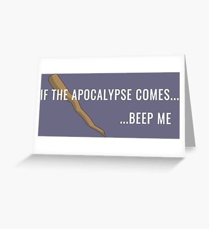 If the Apocalypse Comes...Beep Me Greeting Card