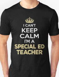 I Can't Keep Calm. I'm A Special Ed Teacher. Awesome Gift. Unisex T-Shirt