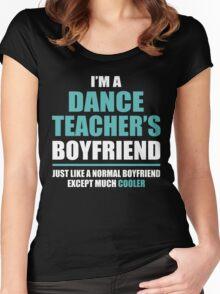I'm A Dance Teacher's Boyfriend, Just Like A Normal Boyfriend Except Much Cooler. Women's Fitted Scoop T-Shirt