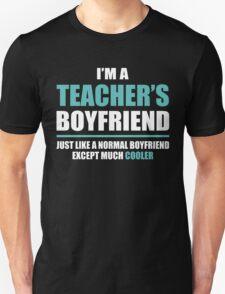 I'm A Teacher's Boyfriend, Just Like A Normal Boyfriend Except Much Cooler. Unisex T-Shirt