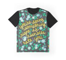You're Doing Something Right If Assholes Hate You Graphic T-Shirt