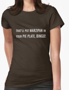 That'll Put Marzipan in your Pie Plate, Bingo! Womens Fitted T-Shirt