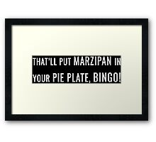 That'll Put Marzipan in your Pie Plate, Bingo! Framed Print